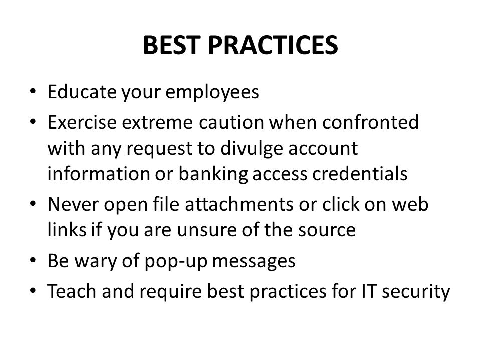 BEST PRACTICES Educate your employees Exercise extreme caution when confronted with any request to divulge account information or banking access crede