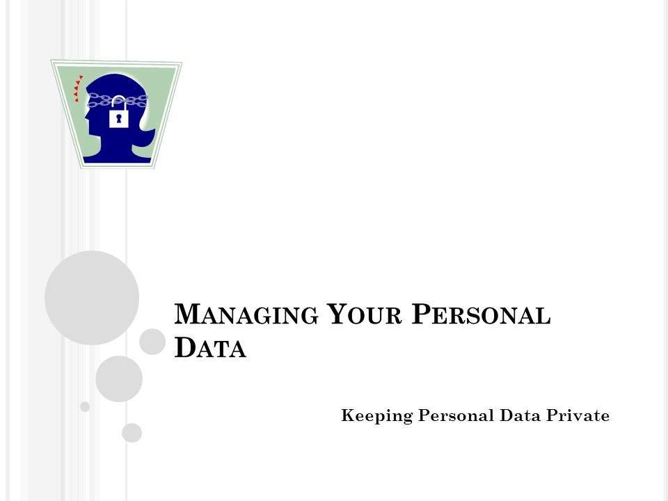 M ANAGING Y OUR P ERSONAL D ATA Keeping Personal Data Private