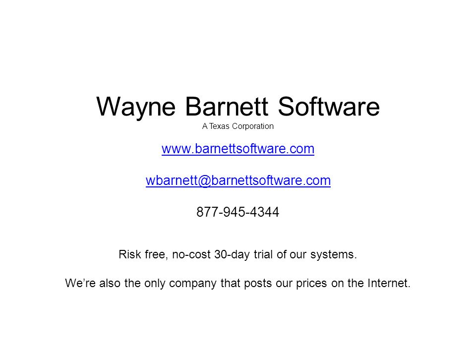 www.barnettsoftware.com wbarnett@barnettsoftware.com 877-945-4344 Risk free, no-cost 30-day trial of our systems.