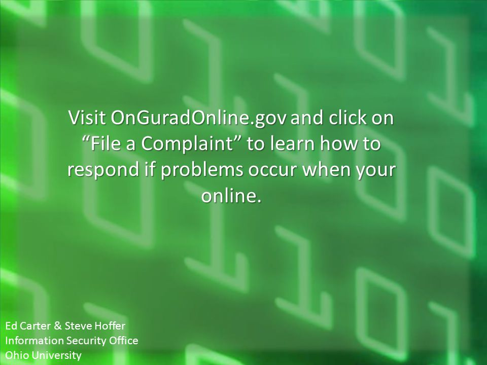"""Visit OnGuradOnline.gov and click on """"File a Complaint"""" to learn how to respond if problems occur when your online. Ed Carter & Steve Hoffer Informati"""