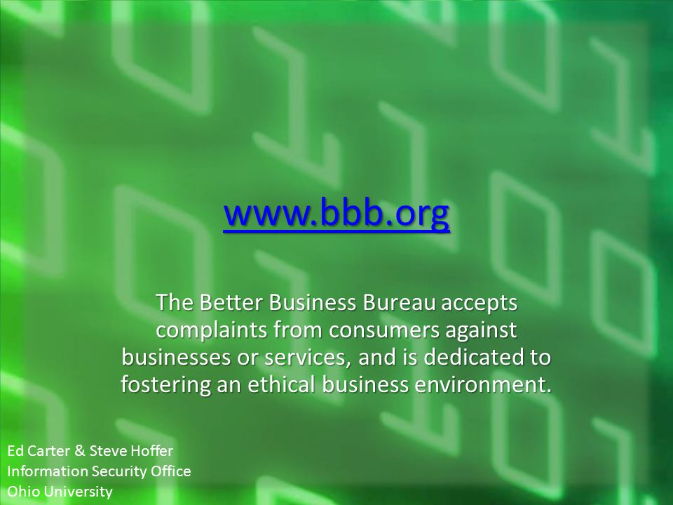 www.bbb.org The Better Business Bureau accepts complaints from consumers against businesses or services, and is dedicated to fostering an ethical busi