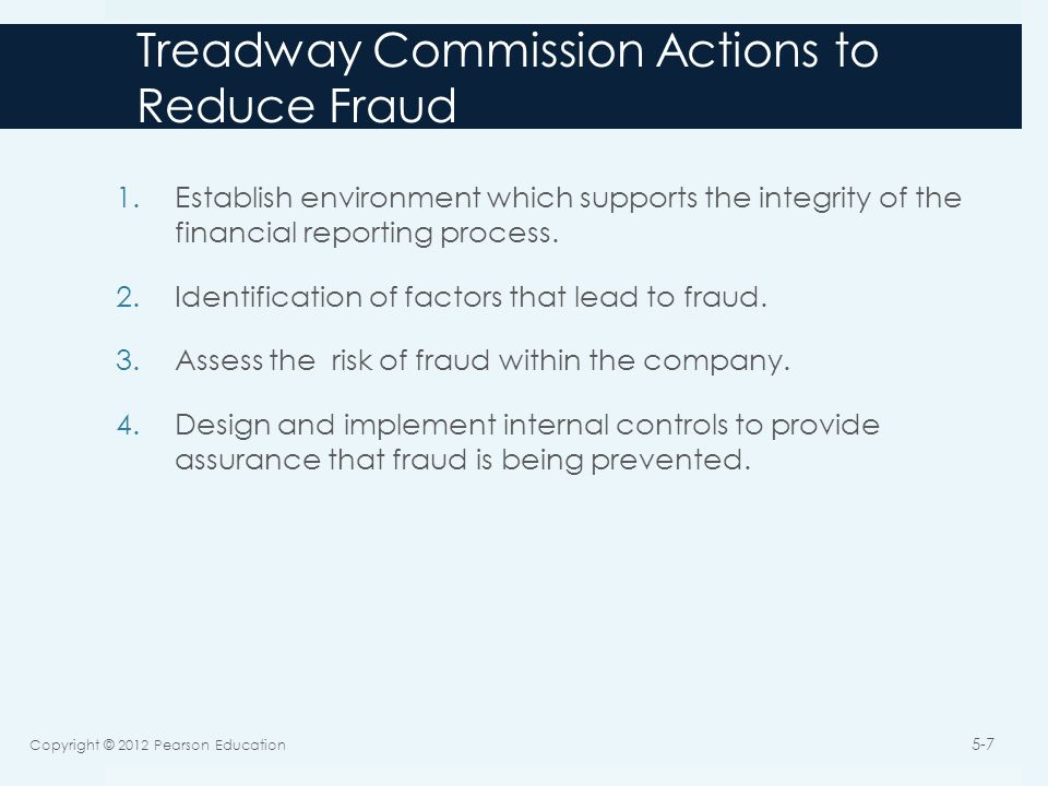 SAS #99  Auditors responsibility to detect fraud  Understand fraud  Discuss risks of material fraudulent statements  Among members of audit team  Obtain information  Look for fraud risk factors  Identify, assess, and respond to risk  Evaluate the results of audit tests  Determine impact of fraud on financial statements  Document and communicate findings  See Chapter 3  Incorporate a technological focus Copyright © 2012 Pearson Education 5-8