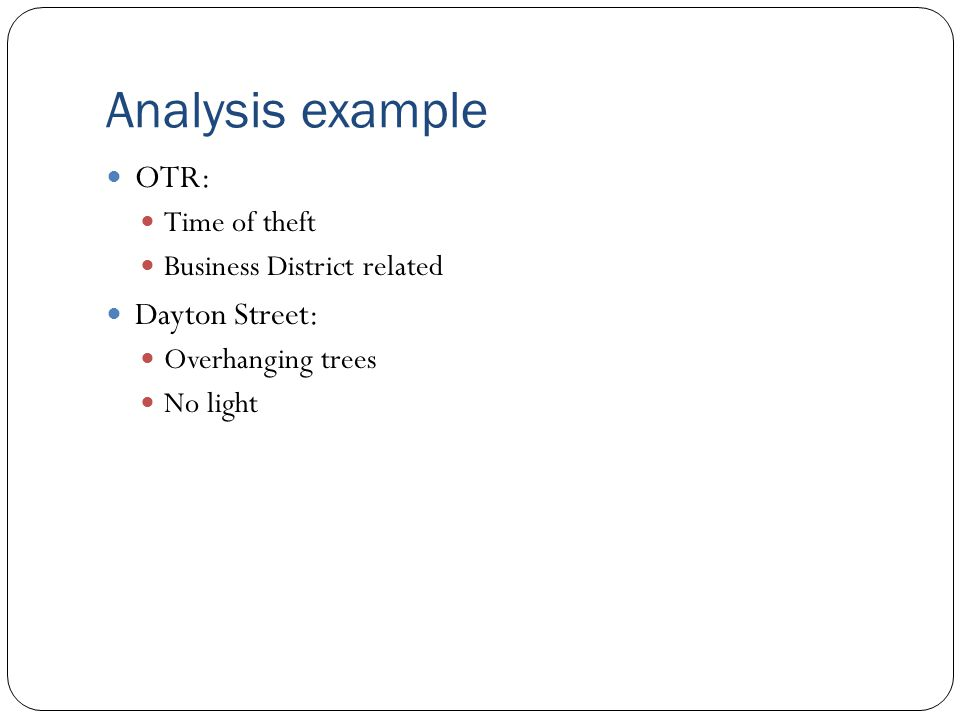 Analysis example OTR: Time of theft Business District related Dayton Street: Overhanging trees No light