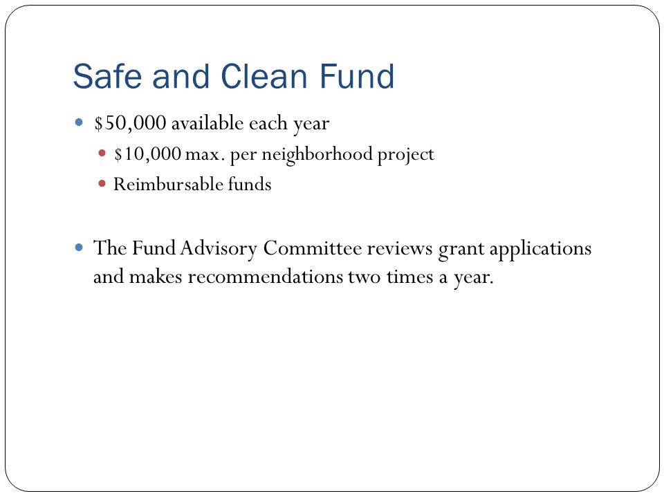 Safe and Clean Fund $50,000 available each year $10,000 max.