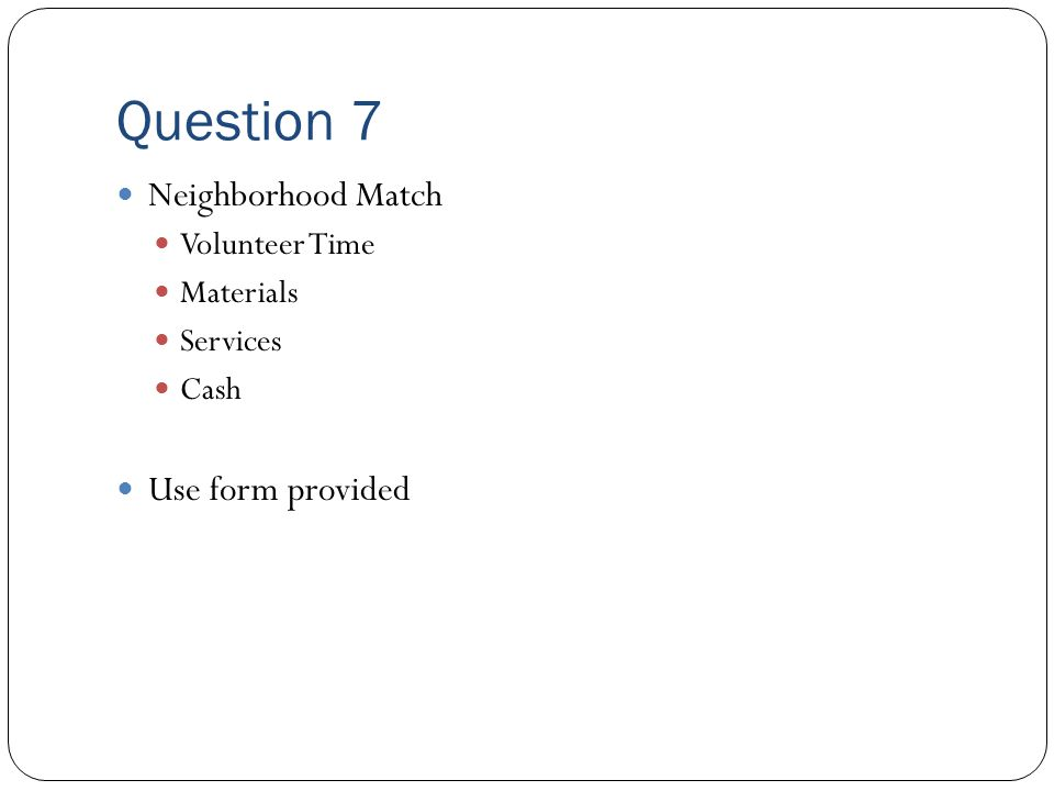 Question 7 Neighborhood Match Volunteer Time Materials Services Cash Use form provided