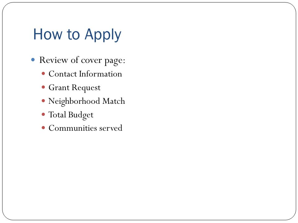 Review of cover page: Contact Information Grant Request Neighborhood Match Total Budget Communities served How to Apply