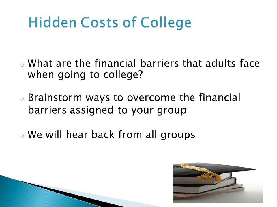 o What are the financial barriers that adults face when going to college.