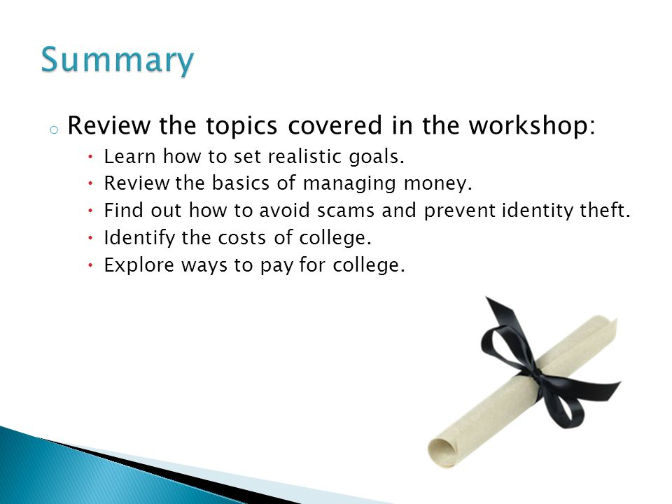 o Review the topics covered in the workshop:  Learn how to set realistic goals.