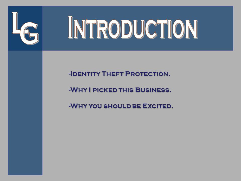 -Identity Theft Protection. -Why I picked this Business. -Why you should be Excited.