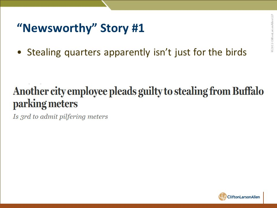 ©2013 CliftonLarsonAllen LLP Newsworthy Story #1 Stealing quarters apparently isn't just for the birds