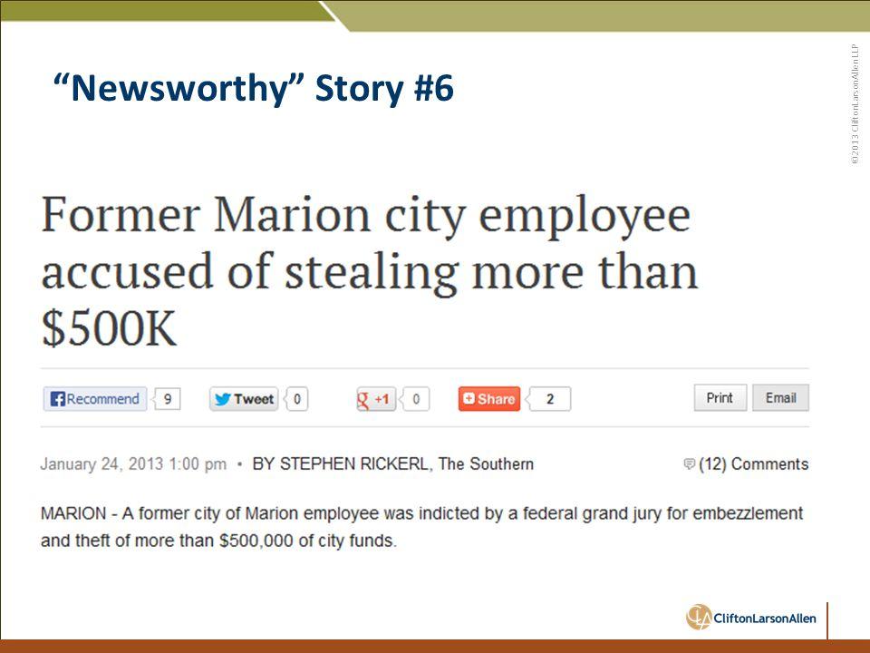 ©2013 CliftonLarsonAllen LLP Newsworthy Story #6