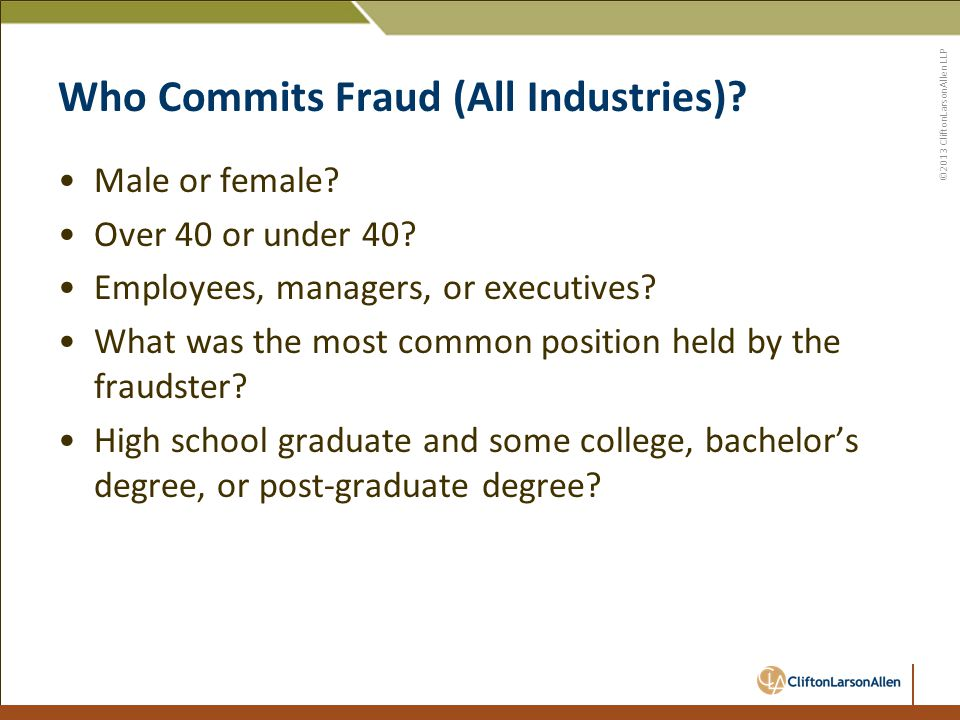 ©2013 CliftonLarsonAllen LLP Who Commits Fraud (All Industries).