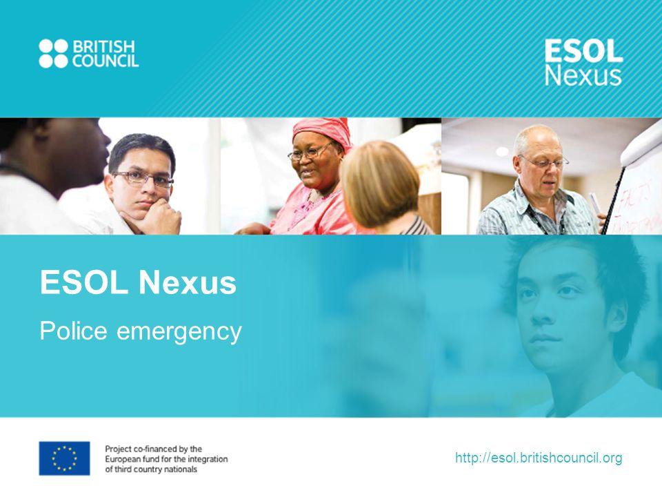 http://esol.britishcouncil.org Police emergency ESOL Nexus
