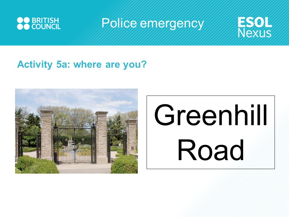 Police emergency Activity 5a: where are you? Greenhill Road
