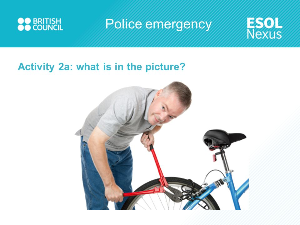 Police emergency Activity 2c: Match the words to the definitions Weapon Arrest Theft/robbery Injury Accident Danger/risk Vandalism Emergency Violence A time when you need help quickly Something bad which happens When the police take someone away A situation where you are not safe Breaking things like windows and cars When you are hurt, like a cut or a broken leg Something which can hurt you, like a gun or a knife Fighting and hitting people Taking something which is not yours
