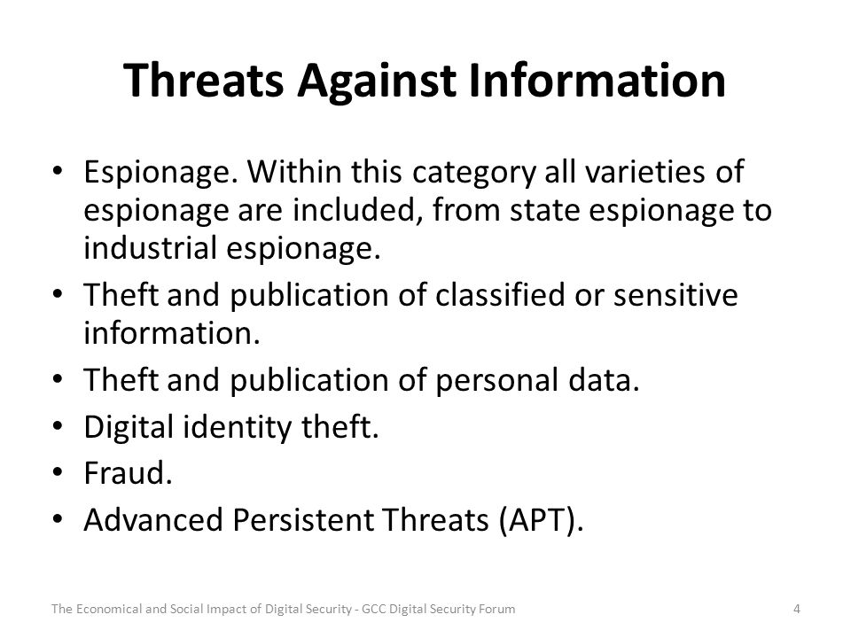 Threats Against Information Espionage. Within this category all varieties of espionage are included, from state espionage to industrial espionage. The