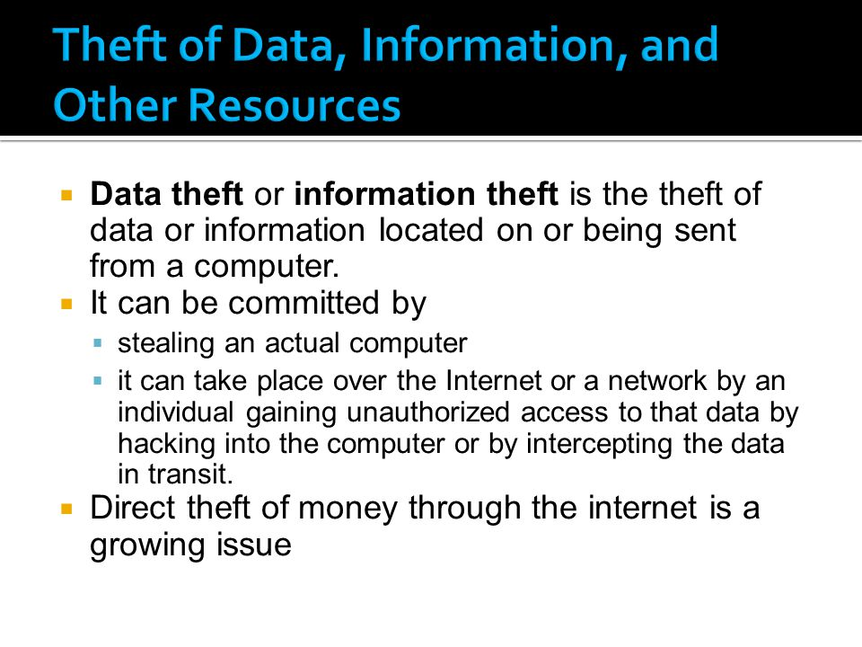  Data theft or information theft is the theft of data or information located on or being sent from a computer.