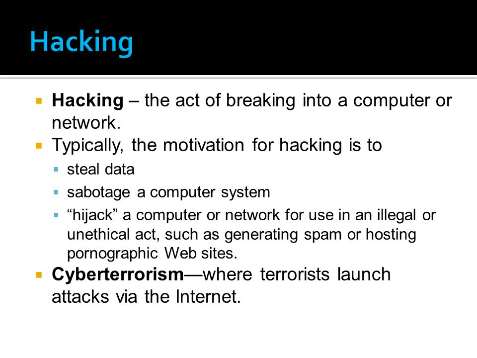 Hacking – the act of breaking into a computer or network.