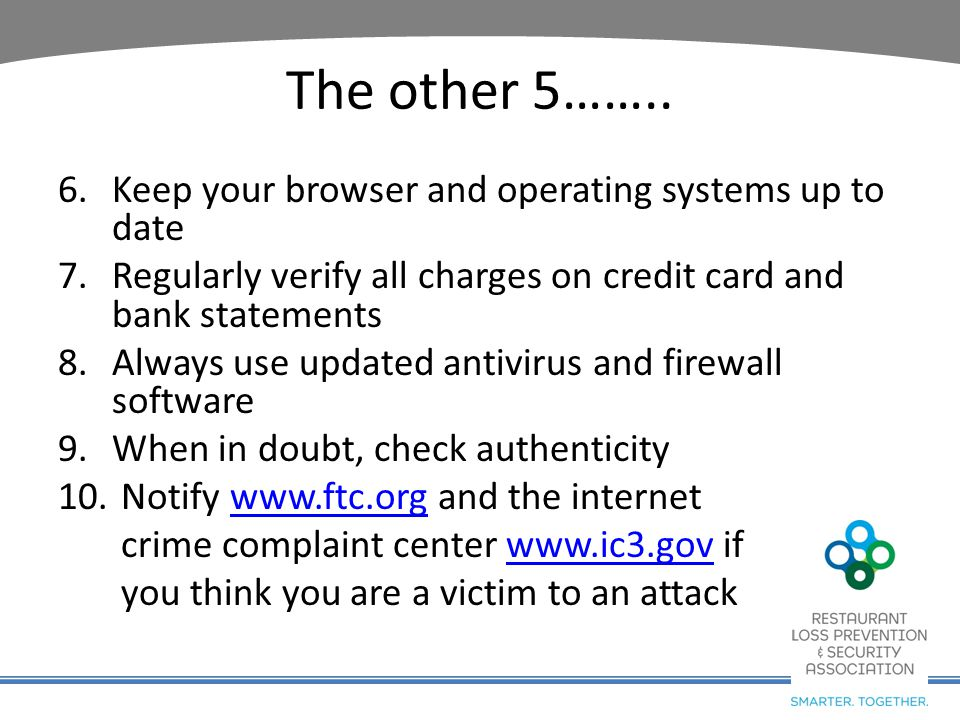 The other 5…….. 6.Keep your browser and operating systems up to date 7.Regularly verify all charges on credit card and bank statements 8.Always use up