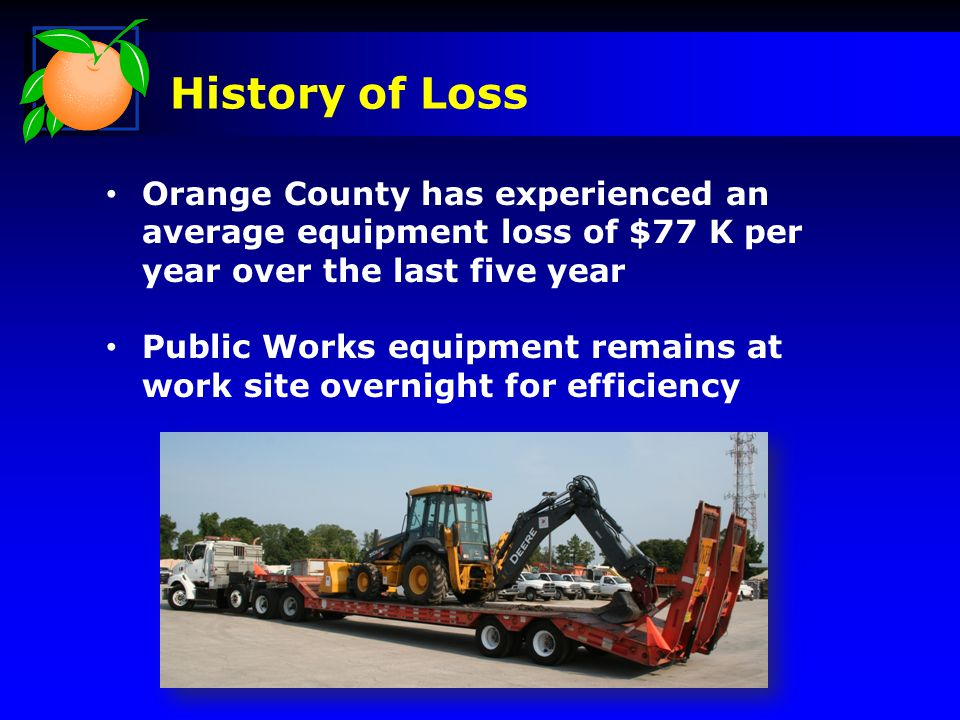 History of Loss Equipment is subjected to vandalism and theft Public Works in recent months has experienced the theft of 3 pieces of equipment totaling $175 K
