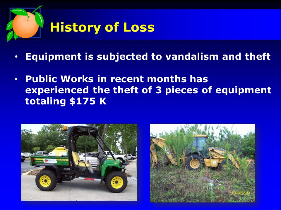 History of Loss Discussions on methods for securing equipment were held with County Administration and other affected Departments in March 2014 Staff discussed a number of options Public Works and the Procurement Division determined Lo Jack as most cost effective option