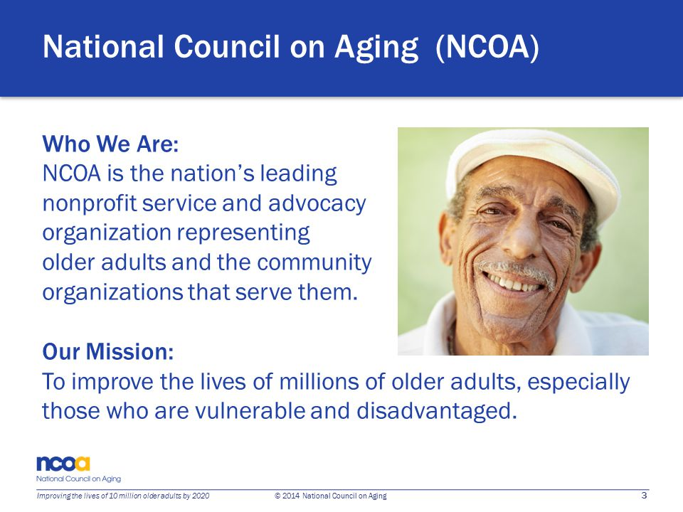 24 Improving the lives of 10 million older adults by 2020 © 2014 National Council on Aging Next Steps for Victims of Financial Fraud Encourage seniors talk about it—waiting could only make it worse.