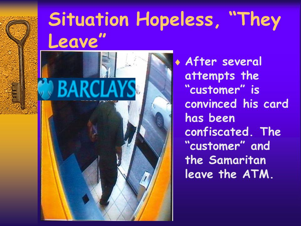 Situation Hopeless, They Leave  After several attempts the customer is convinced his card has been confiscated.