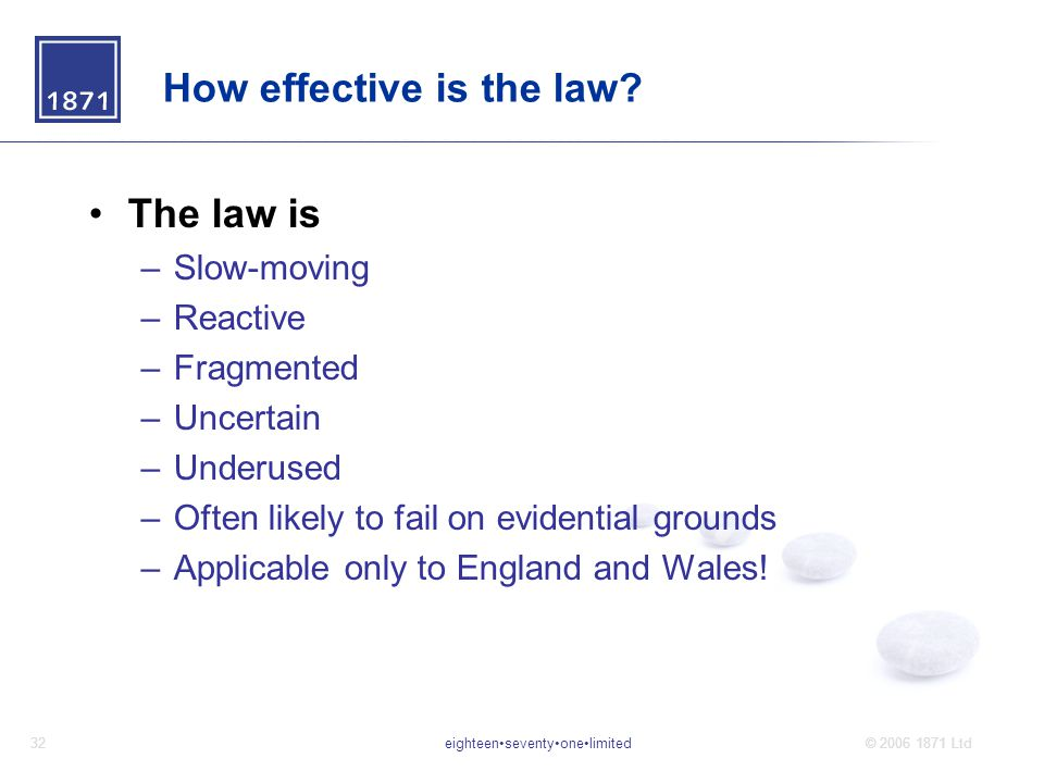 eighteenseventyonelimited32© 2006 1871 Ltd How effective is the law.