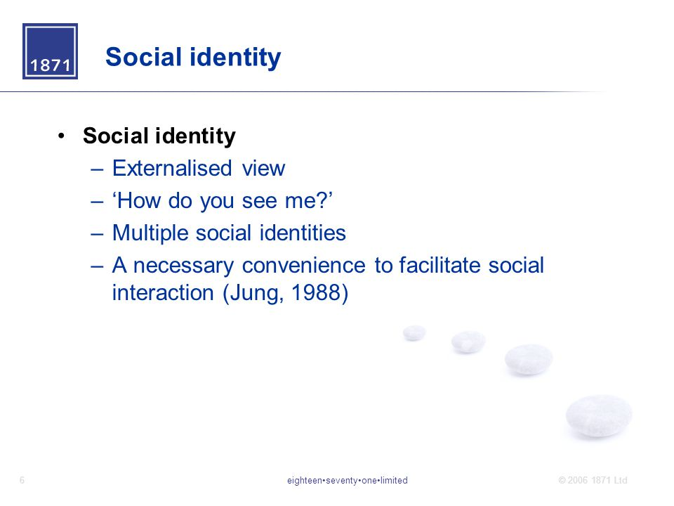 eighteenseventyonelimited7© 2006 1871 Ltd Legal identity –Accumulation of social facts –Established at birth and expands throughout life –Details can be added but not removed –About identifiability rather than identity 'Who is this person?' 'Is this the same person?'