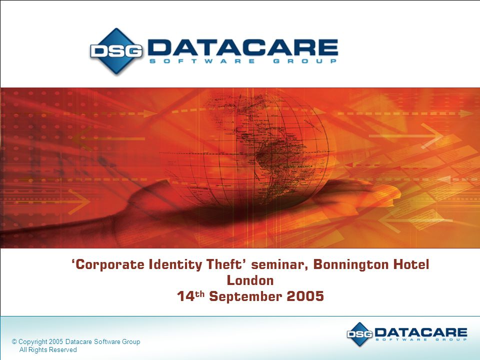 'Corporate Identity Theft' seminar, Bonnington Hotel London 14 th September 2005 © Copyright 2005 Datacare Software Group All Rights Reserved