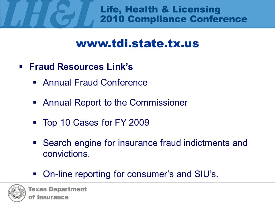 www.tdi.state.tx.us  Fraud Resources Link's  Annual Fraud Conference  Annual Report to the Commissioner  Top 10 Cases for FY 2009  Search engine for insurance fraud indictments and convictions.