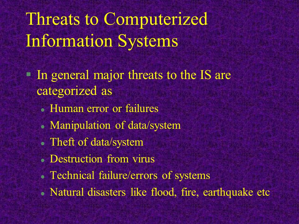 Natural Disasters §The threats may be from the acts of God that cannot be prevented or controlled.