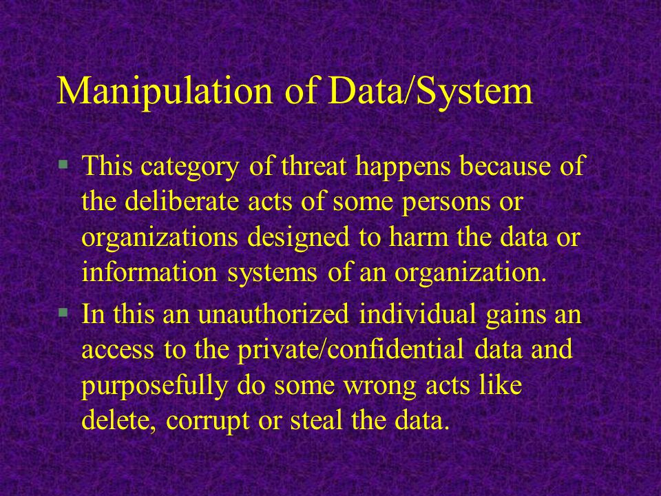 Theft of Data/Systems It is a deliberate attempt of some person to steal the important data of an organization.