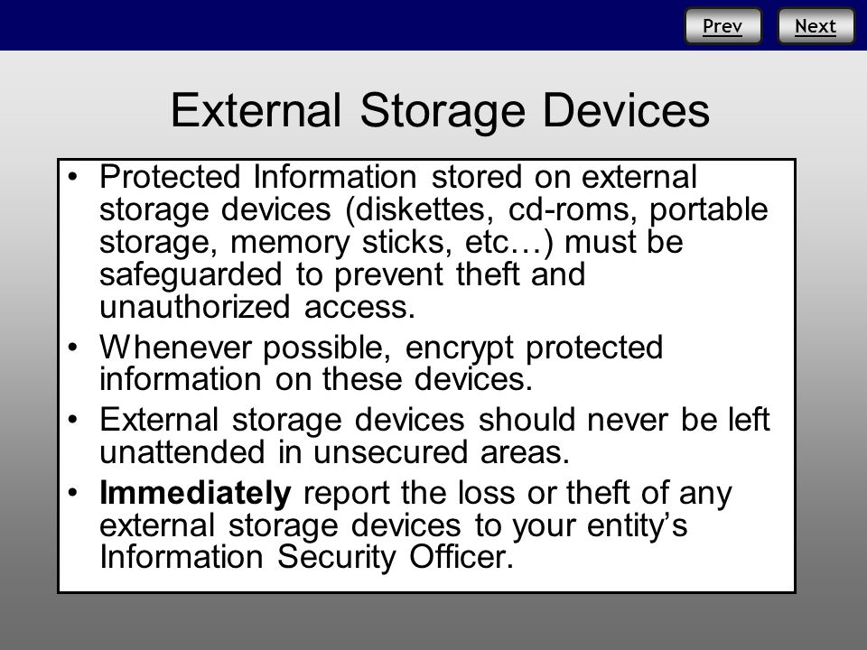 Prev External Storage Devices Protected Information stored on external storage devices (diskettes, cd-roms, portable storage, memory sticks, etc…) mus