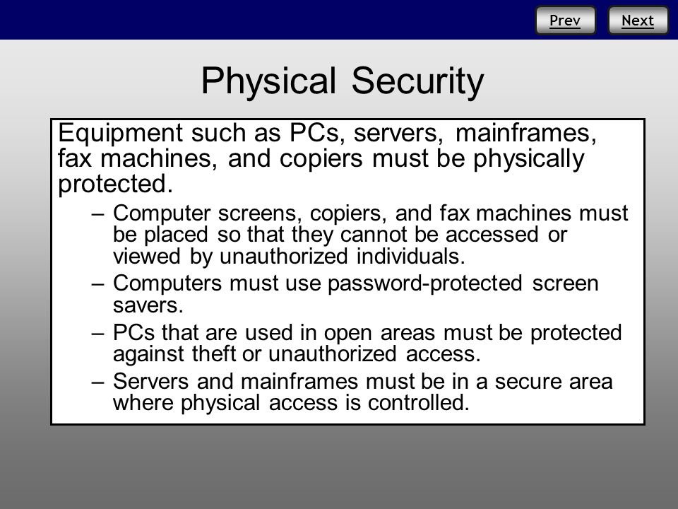 Prev Physical Security Equipment such as PCs, servers, mainframes, fax machines, and copiers must be physically protected. –Computer screens, copiers,