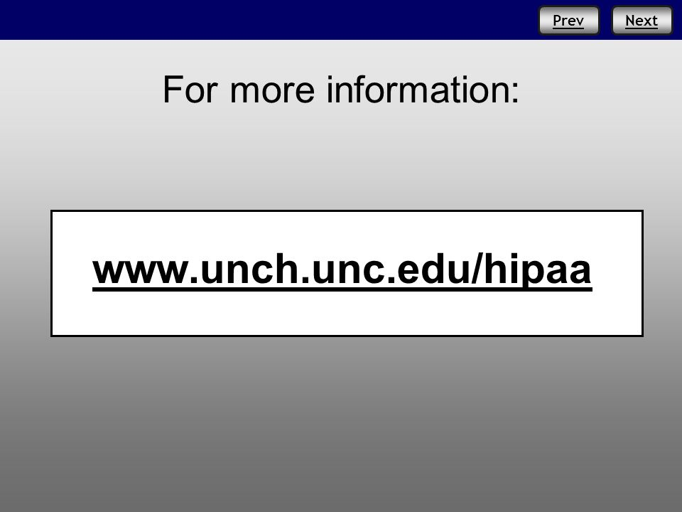Prev For more information: www.unch.unc.edu/hipaa PrevNext