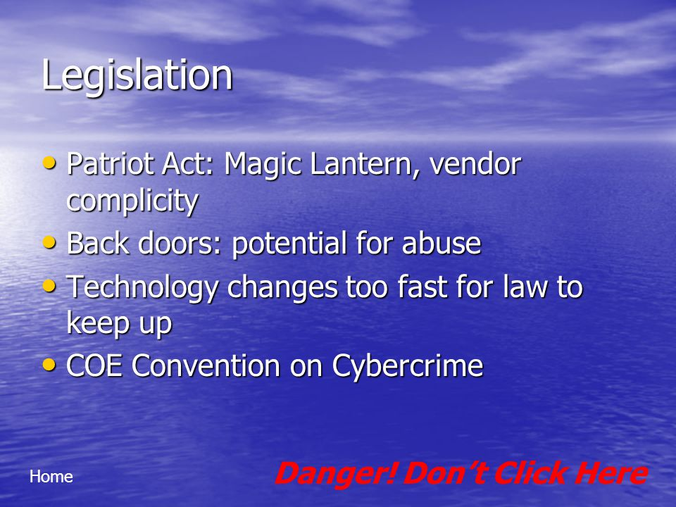 Legislation Patriot Act: Magic Lantern, vendor complicity Patriot Act: Magic Lantern, vendor complicity Back doors: potential for abuse Back doors: po