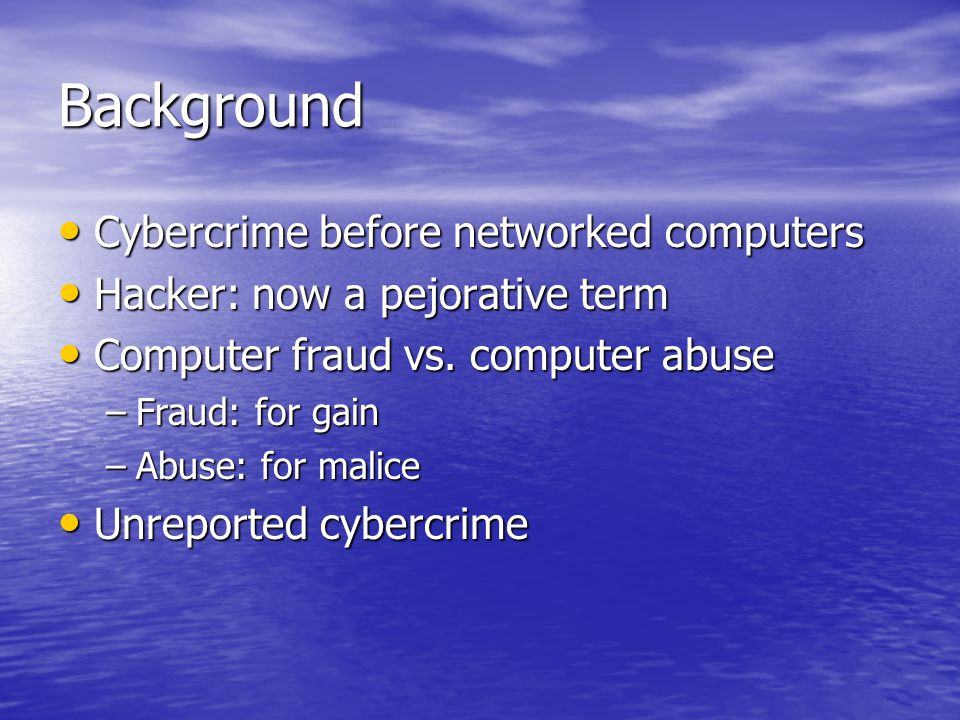 Background Cybercrime before networked computers Cybercrime before networked computers Hacker: now a pejorative term Hacker: now a pejorative term Com