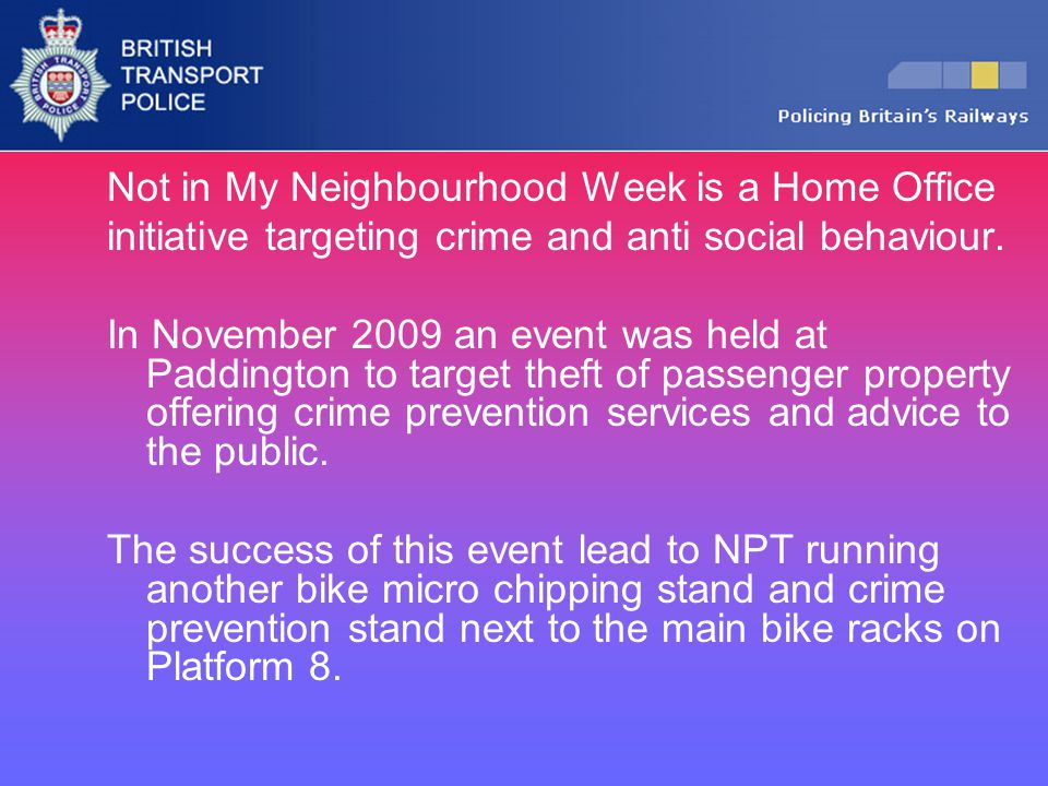 Not in My Neighbourhood Week is a Home Office initiative targeting crime and anti social behaviour. In November 2009 an event was held at Paddington t