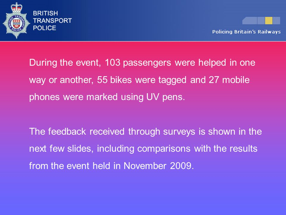 During the event, 103 passengers were helped in one way or another, 55 bikes were tagged and 27 mobile phones were marked using UV pens.
