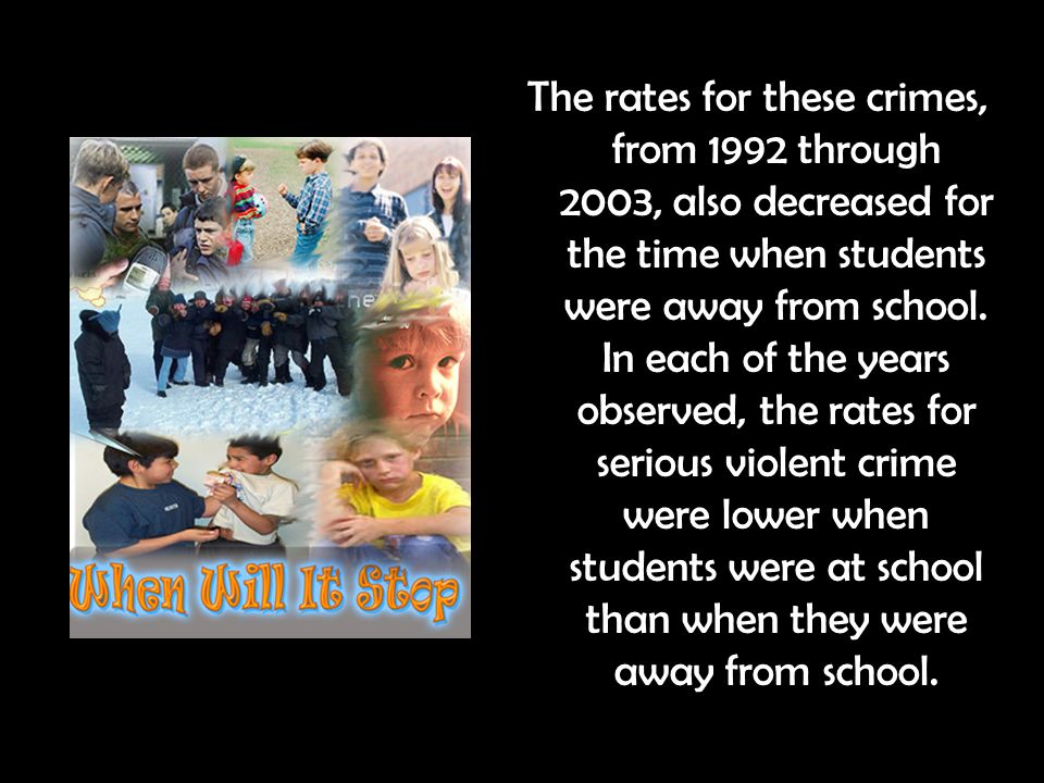 The rates for these crimes, from 1992 through 2003, also decreased for the time when students were away from school.