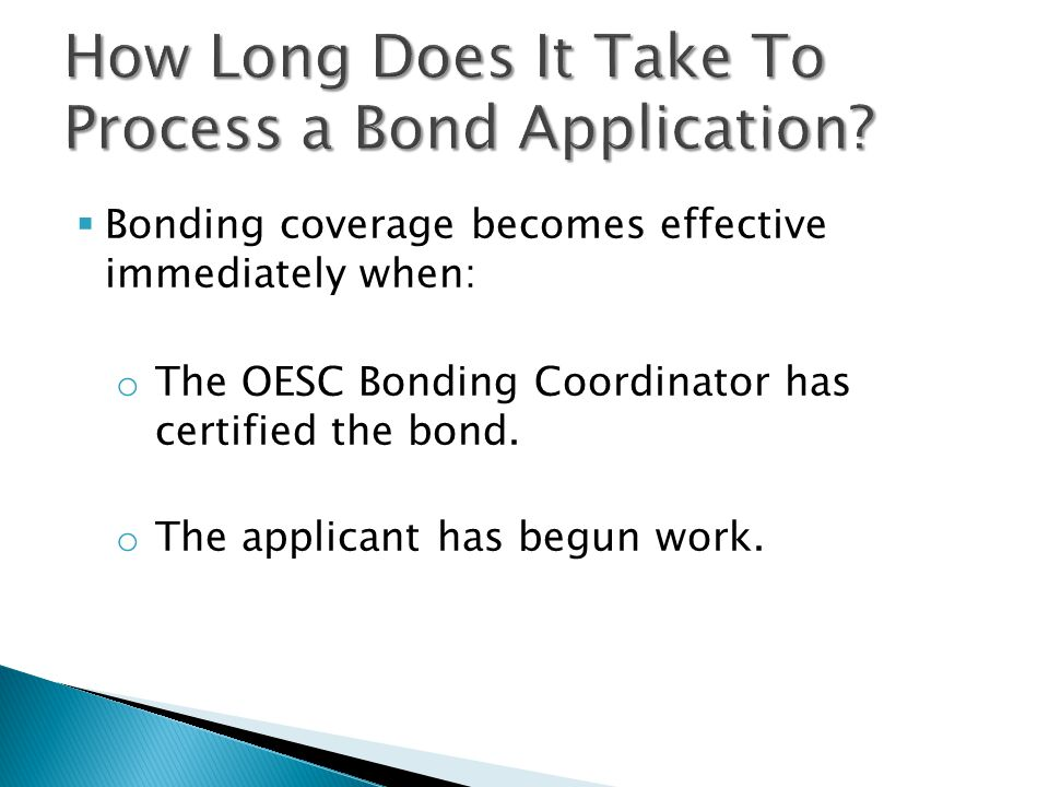  Bonding coverage becomes effective immediately when: o The OESC Bonding Coordinator has certified the bond.