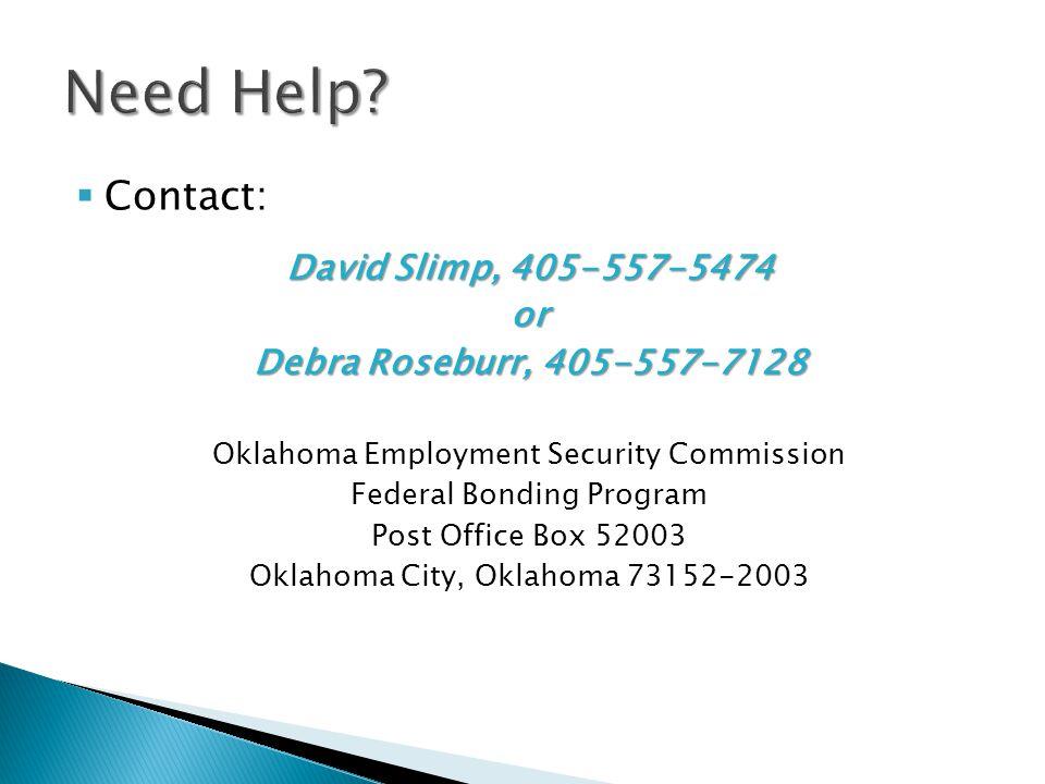  Contact: David Slimp, 405-557-5474 or Debra Roseburr, 405-557-7128 Oklahoma Employment Security Commission Federal Bonding Program Post Office Box 5