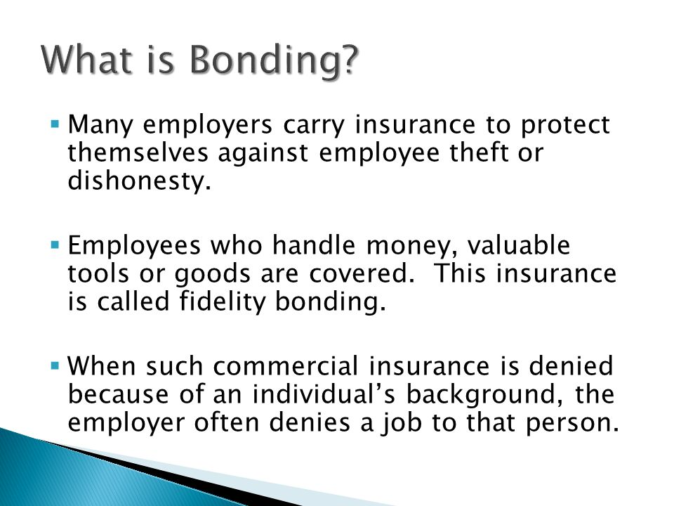  Many employers carry insurance to protect themselves against employee theft or dishonesty.
