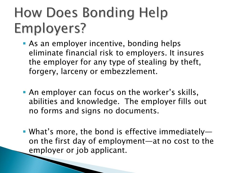  As an employer incentive, bonding helps eliminate financial risk to employers.
