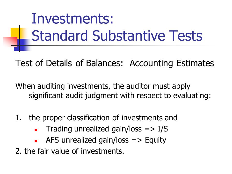 Test of Details of Balances: Accounting Estimates When auditing investments, the auditor must apply significant audit judgment with respect to evaluat