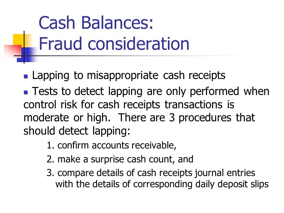 Lapping to misappropriate cash receipts Tests to detect lapping are only performed when control risk for cash receipts transactions is moderate or hig