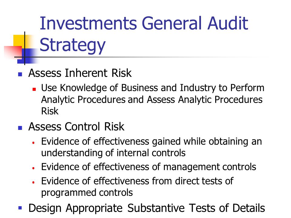 Investments General Audit Strategy Assess Inherent Risk Use Knowledge of Business and Industry to Perform Analytic Procedures and Assess Analytic Proc