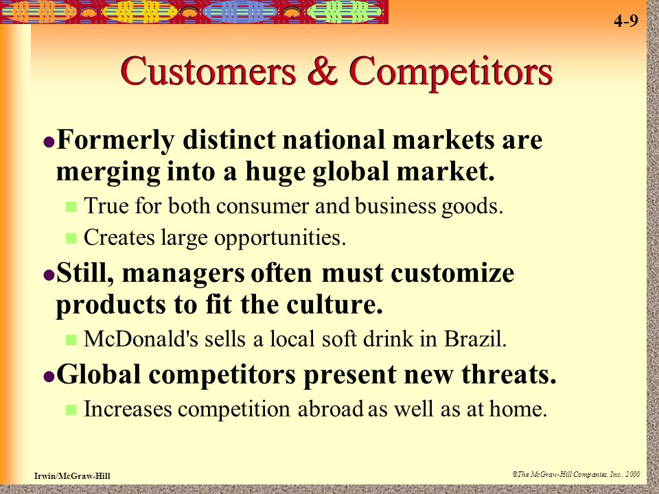 Irwin/McGraw-Hill ©The McGraw-Hill Companies, Inc., 2000 4-9 Customers & Competitors Formerly distinct national markets are merging into a huge global