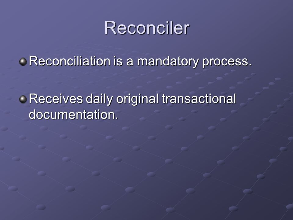 Reconciler Reconciliation is a mandatory process.